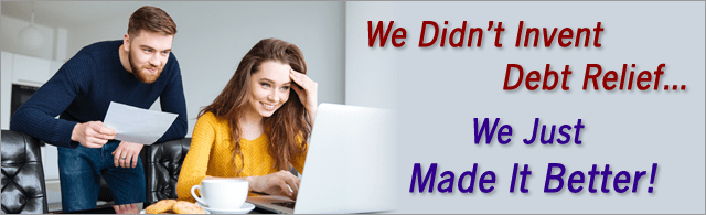 We Didn't Invent Debt Relief... We Just Made It Better!